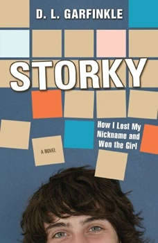 Storky: How I Lost My Nickname and Won the Girl How I Lost My Nickname and Won the Girl, D. L. Garfinkle