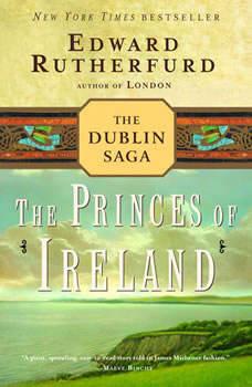 The Princes of Ireland: The Dublin Saga, Edward Rutherfurd