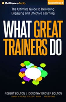 What Great Trainers Do: The Ultimate Guide to Delivering Engaging and Effective Learning The Ultimate Guide to Delivering Engaging and Effective Learning, Robert Bolton
