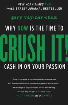 Crush It!: Why NOW Is the Time to Cash In on Your Passion, Gary Vaynerchuk
