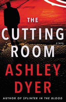 The Cutting Room: A Novel, Ashley Dyer