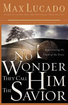 No Wonder They Call Him the Savior: Discover Hope In the Unlikeliest Place, Max Lucado