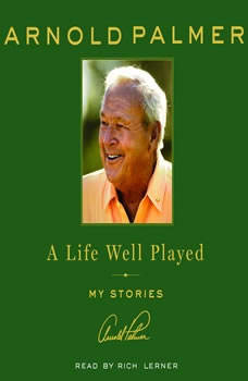 A Life Well Played: My Stories My Stories, Arnold Palmer