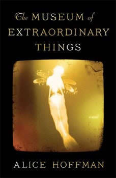 The Museum of Extraordinary Things, Alice Hoffman
