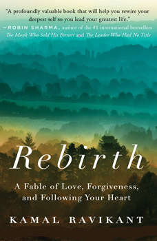 Rebirth: A Fable of Love, Forgiveness, and Following Your Heart, Kamal Ravikant