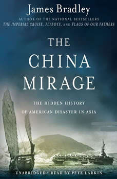 The China Mirage: The Hidden History of  American Disaster in Asia, James Bradley