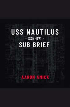 USS Nautilus SSN-571 Sub Brief, Aaron Amick