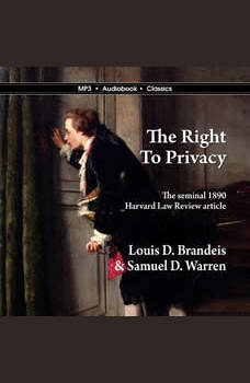 The Right to Privacy, Louis D. BRandeis and Samuel D. Warren