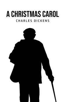A Christmas Carol: Being a Ghost Story of Christmas, Charles Dickens