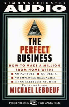 Perfect Business: How To Make A Million From Home With No Payroll No Debts No: How To Make A Million From Home With No Payroll No Employee Headaches No Debt, Michael Leboeuf