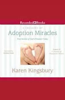 Treasury of Adoption Miracles: True Stories of God's Presence Today, Karen Kingsbury