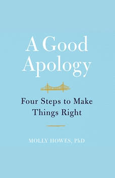 A Good Apology: Four Steps to Make Things Right, Molly Howes