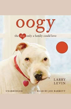 Oogy: The Dog Only a Family Could Love The Dog Only a Family Could Love, Larry Levin