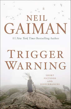 Trigger Warning: Short Fictions and Disturbances, Neil Gaiman