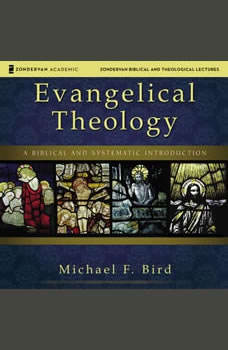 Evangelical Theology: Audio Lectures: A Biblical and Systematic Introduction, Michael F. Bird