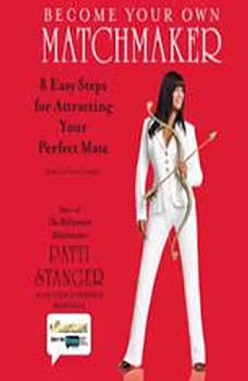 Become Your Own Matchmaker: Eight Easy Steps for Attracting Your Perfect Mate Eight Easy Steps for Attracting Your Perfect Mate, Patti Stanger