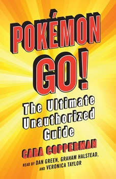 Pokemon GO!: The Ultimate Unauthorized Guide The Ultimate Unauthorized Guide, Cara Copperman