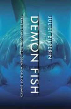 Demon Fish: Travels Through the Hidden World of Sharks, Juliet Eilperin