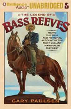The Legend of Bass Reeves: Being the True and Fictional Account of the Most Valiant Marshal in the West, Gary Paulsen