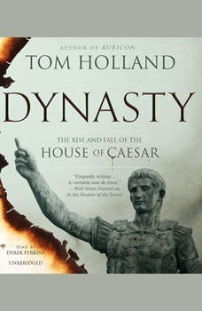 Dynasty: The Rise and Fall of the House of Caesar, Tom Holland