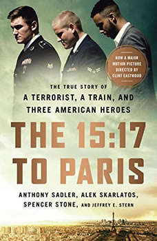 The 15:17 to Paris: The True Story of a Terrorist, a Train, and Three American Heroes - Booktrack Edition, Anthony Sadler
