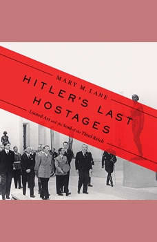 Hitler's Last Hostages: Looted Art and the Soul of the Third Reich Looted Art and the Soul of the Third Reich, Mary M. Lane