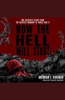 Now the Hell Will Start, Brendan I. Koerner
