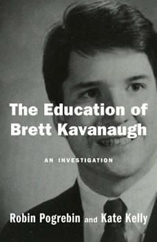 The Education of Brett Kavanaugh: An Investigation, Robin Pogrebin