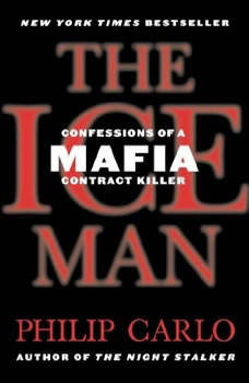 The Ice Man: Confessions of a Mafia Contract Killer, Philip Carlo
