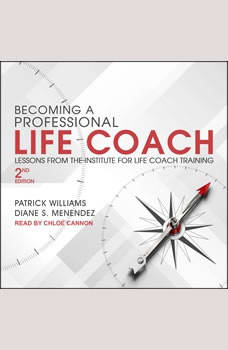 Becoming a Professional Life Coach: Lessons from the Institute of Life Coach Training, 2nd Edition, Diane S. Menendez