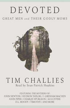 Devoted: Great Men and Their Godly Moms, Tim Challies