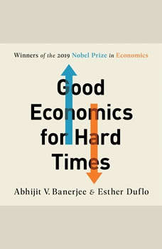 Good Economics for Hard Times: Better Answers to Our Biggest Problems, Abhijit V. Banerjee