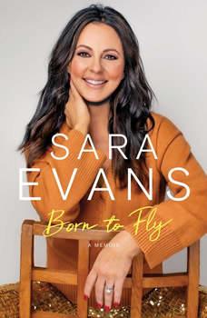 Born to Fly: A Memoir, Sara Evans