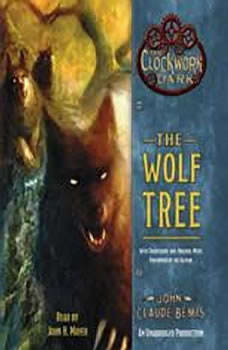 The Wolf Tree: Book 2 of The Clockwork Dark, John Claude Bemis