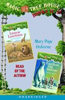 Magic Tree House: Books 11 & 12: Lions at Lunchtime, Polar Bears Past Bedtime, Mary Pope Osborne