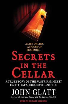 Secrets in the Cellar: The True Story of the Austrian Incest Case That Shocked the World, John Glatt