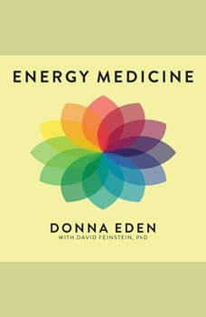 Energy Medicine: Balancing Your Body's Energies for Optimal Health, Joy, and Vitality, Donna Eden