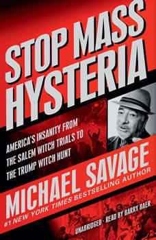 Stop Mass Hysteria: America's Insanity from the Salem Witch Trials to the Trump Witch Hunt, Michael Savage