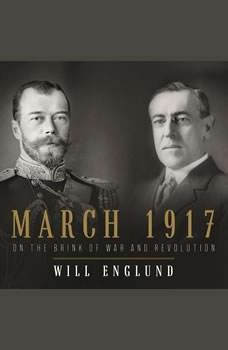 March 1917: On the Brink of War and Revolution On the Brink of War and Revolution, Will Englund