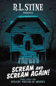 Scream and Scream Again!: Spooky Stories from Mystery Writers of America, R.L. Stine