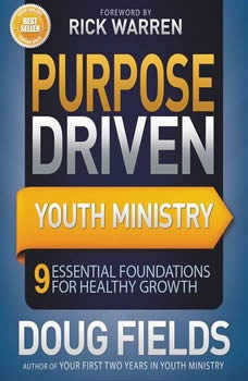 Purpose Driven Youth Ministry: 9 Essential Foundations for Healthy Growth, Doug Fields