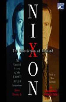 The Conviction of Richard Nixon: The Untold Story of the Frost/Nixon Interviews, James Reston, Jr.