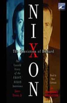 The Conviction of Richard Nixon: The Untold Story of the Frost/Nixon Interviews The Untold Story of the Frost/Nixon Interviews, James Reston, Jr.