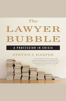 The Lawyer Bubble: A Profession in Crisis A Profession in Crisis, Steven J. Harper