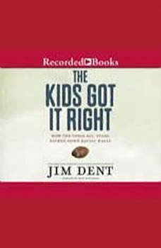 The Kids Got It Right: How the Texas All-Stars Kicked Down Racial Walls, Jim Dent