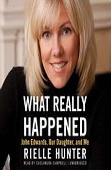 What Really Happened: John Edwards, Our Daughter, and Me, Rielle Hunter
