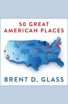 50 Great American Places: Essential Historic Sites Across the U.S., Brent D. Glass