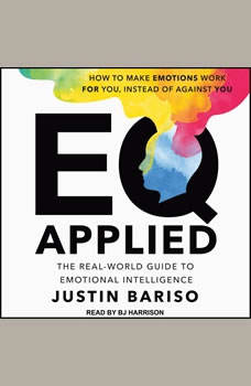 EQ Applied: The Real-World Guide to Emotional Intelligence, Justin Bariso