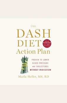 The DASH Diet Action Plan: Proven to Boost Weight Loss and Improve Health, Marla Heller