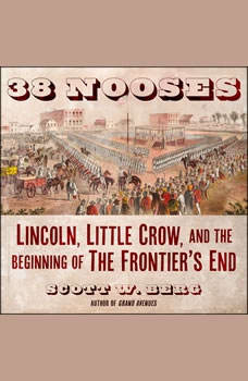 38 Nooses: Lincoln, Little Crow, and the Beginning of the Frontier's End, Scott W. Berg